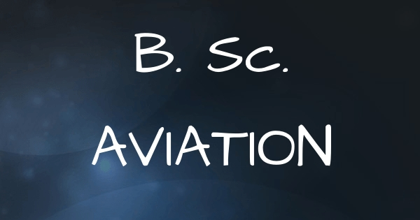 B.Sc. AVIATION : Course Details, Eligibility, Syllabus, Scope & Careers