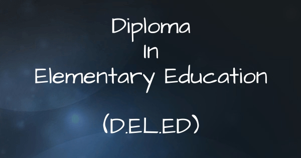 Diploma In Elementary Education (D.El.Ed.) : Scope, Course Details, Syllabus